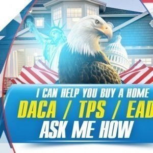 DACA dreamers Home Loans and Mortgage Financing